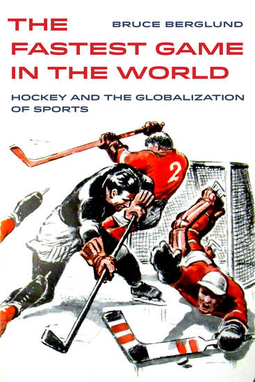 The Fastest Game in the World - Hockey and the Globalization of Sports - cover