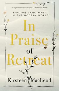 Read In Praise of Retreat by Kirsteen MacLeod