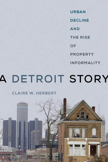 A Detroit Story - Urban Decline and the Rise of Property Informality - cover