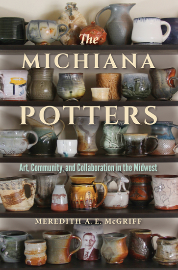 The Michiana Potters - Art Community and Collaboration in the Midwest - cover