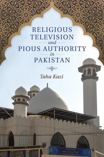 Religious Television and Pious Authority in Pakistan - cover