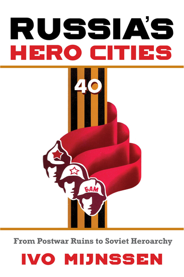 Russia's Hero Cities - From Postwar Ruins to the Soviet Heroarchy - cover