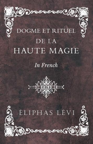 Dogme et Rituel - De la Haute Magie - In French - cover