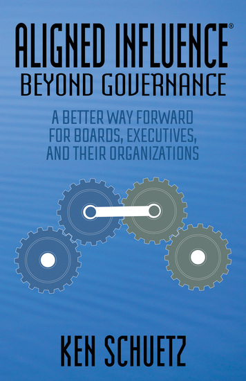 Aligned Influence®: Beyond Governance - A Better Way Forward for Boards Executives and Their Organizations - cover