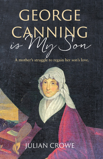 George Canning Is My Son - A new biography of the remarkable Mary Ann Hunn - cover