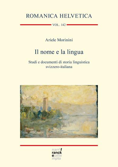 Il nome e la lingua - Studi e documenti di storia linguistica svizzero-italiana - cover