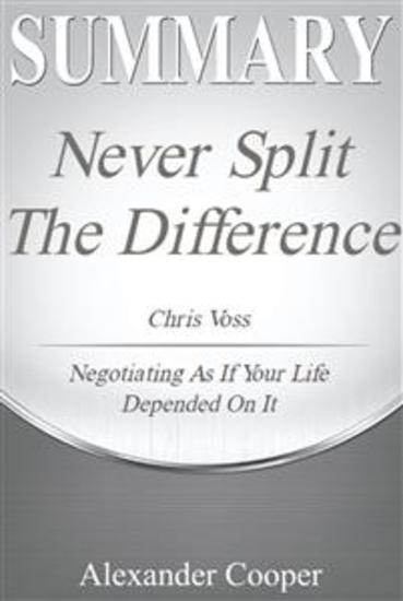 Summary of Never Split the Difference - by Chris Voss - Negotiating As If Your Life Depended On It - A Comprehensive Summary - cover