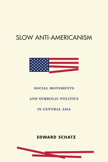 Slow Anti-Americanism - Social Movements and Symbolic Politics in Central Asia - cover