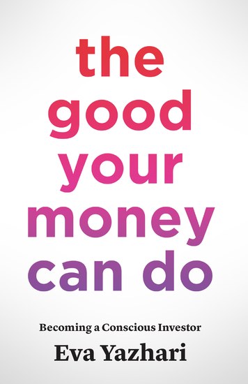 The Good Your Money Can Do - Becoming a Conscious Investor - cover