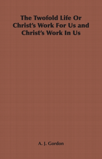 The Twofold Life or Christ's Work for Us and Christ's Work in Us - cover
