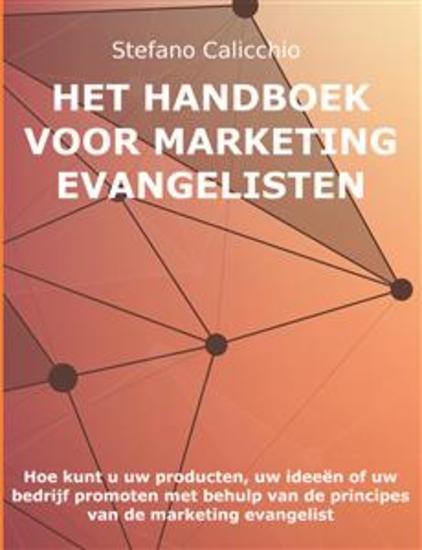 Het Handboek voor Marketing Evangelisten - Hoe kunt u uw producten uw ideeën of uw bedrijf promoten met behulp van de principes van de marketing evangelist - cover