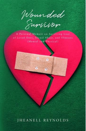 Wounded Survivor - A Personal Memoir on Surviving Loss of Loved Ones Sexual Abuse and Illnesses (Mental and Physical) - cover
