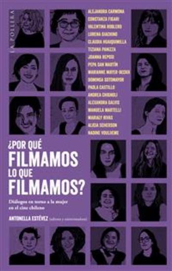 ¿Por qué filmamos lo que filmamos? Diálogos en torno a la mujer en el cine chileno - cover