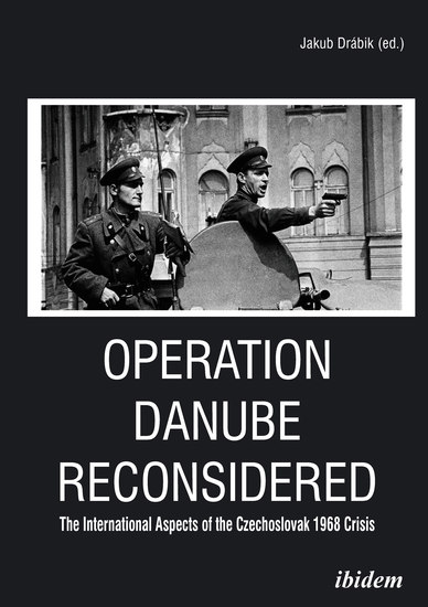 Operation Danube Reconsidered - The International Aspects of the Czechoslovak 1968 Crisis - cover