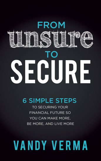 From Unsure to Secure - 6 Simple Steps to Securing Your Financial Future so You Can Make More Be More and Live More - cover