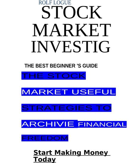 STOCK MARKET INVESTING: The Best Beginner's Guide To The Stock Market - Useful Strategies To Achieve Financial Freedom Start Making Money Today - cover