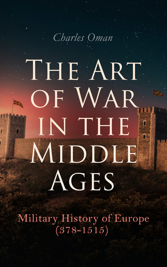 The Art of War in the Middle Ages: Military History of Europe (378-1515) - cover