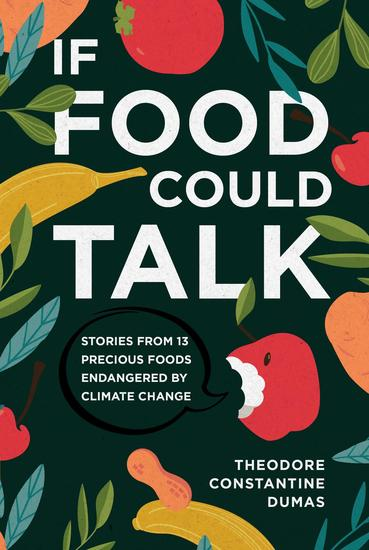 If Food Could Talk - Stories from 13 Precious Foods Endangered by Climate Change - cover