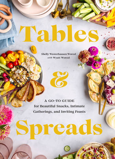 Tables & Spreads - A Go-To Guide for Beautiful Snacks Intimate Gatherings and Inviting Feasts - cover