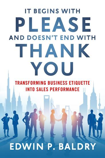 It Begins with Please And Doesn't End with Thank You - Transforming Business Etiquette into Sales Performance - cover