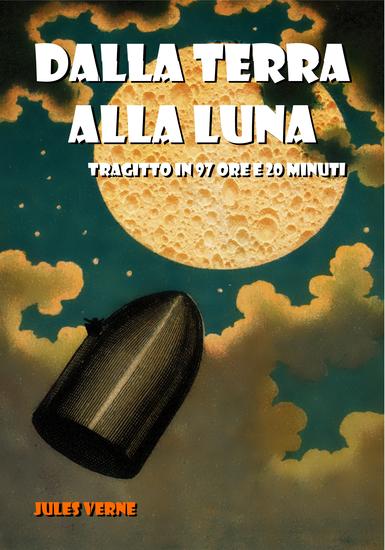 Dalla Terra alla Luna - Tragitto in 97 Ore e 20 Minuti - cover