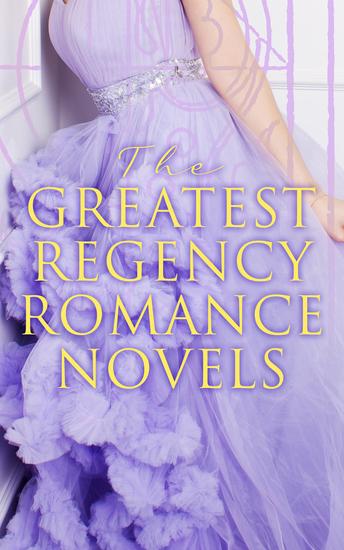 The Greatest Regency Romance Novels - Fantomina Patronage The Wanderer Pamela Sense and Sensibility Vanity Fair Miss Marjoribanks - cover