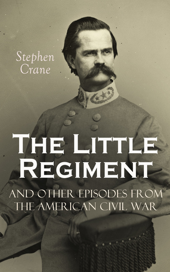 The Little Regiment and Other Episodes from the American Civil War - cover
