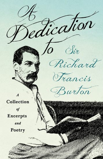 A Dedication to Sir Richard Francis Burton - A Collection of Excerpts and Poetry - cover