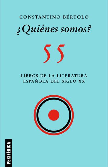 ¿Quiénes somos? - 55 libros de la literatura española del siglo XX - cover