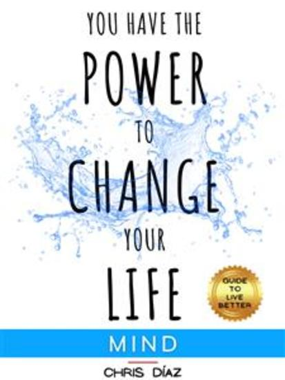 You Have the Power to Change your Life: Soul Guide to Live Better - cover