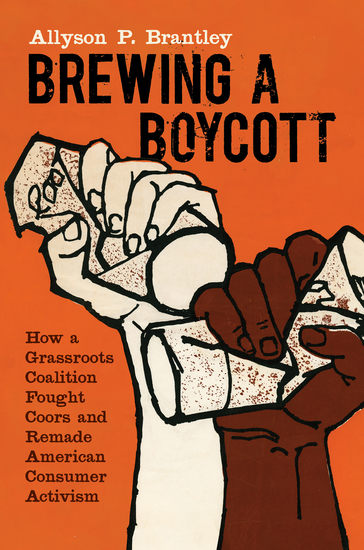 Brewing a Boycott - How a Grassroots Coalition Fought Coors and Remade American Consumer Activism - cover
