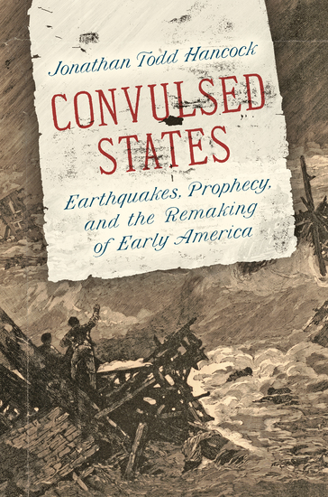 Convulsed States - Earthquakes Prophecy and the Remaking of Early America - cover