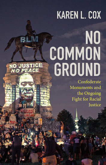 No Common Ground - Confederate Monuments and the Ongoing Fight for Racial Justice - cover