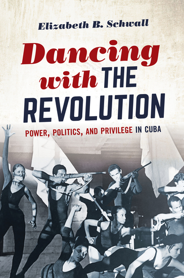 Dancing with the Revolution - Power Politics and Privilege in Cuba - cover