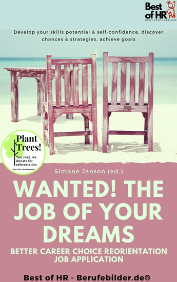 Wanted! The Job of Your Dreams – Better Career Choice Reorientation Job Application - Develop your skills potential & self-confidence discover chances & strategies achieve goals - cover