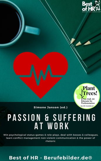 Passion & Suffering at Work - Win psychological status-games & role-plays deal with bosses & colleagues learn conflict management non-violent communication & the power of rhetoric - cover