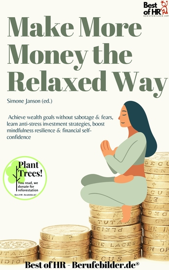 Make More Money the Relaxed Way - Achieve wealth goals without sabotage & fears learn anti-stress investment strategies boost mindfulness resilience & financial self-confidence - cover