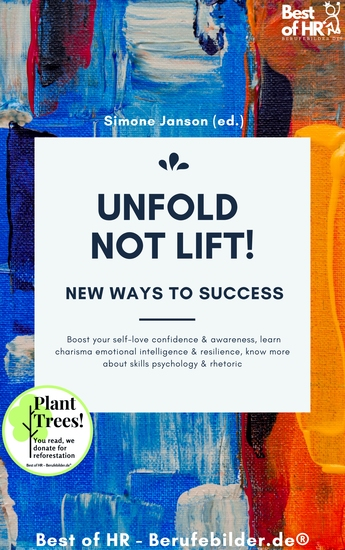 Unfold not Lift! New Ways to Success - Boost your self-love confidence & awareness learn charisma emotional intelligence & resilience know more about skills psychology & rhetoric - cover
