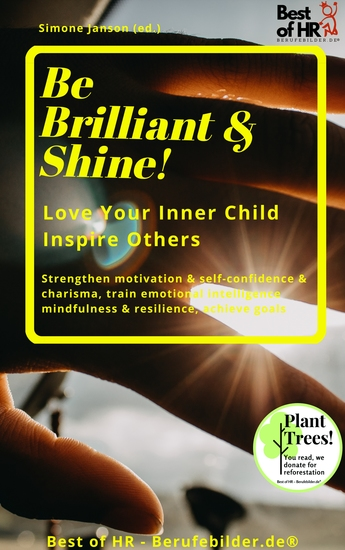 Be Brilliant & Shine! Love Your Inner Child Inspire Others - Strengthen motivation & self-confidence & charisma train emotional intelligence mindfulness & resilience achieve goals - cover