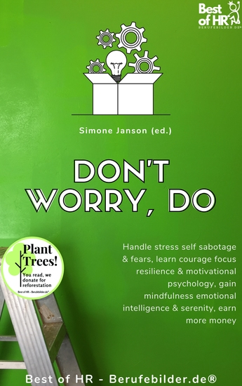 Don't Worry Do - Handle stress self sabotage & fears learn courage focus resilience & motivational psychology gain mindfulness emotional intelligence & serenity earn more money - cover