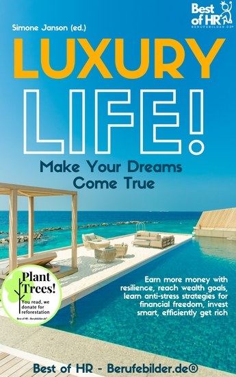 Luxury Life! Make Your Dreams Come True - Earn more money with resilience reach wealth goals learn anti-stress strategies for financial freedom invest smart efficiently get rich - cover