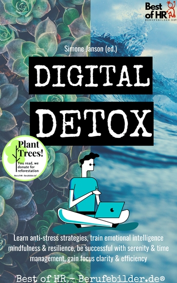 Digital Detox - Learn anti-stress strategies train emotional intelligence mindfulness & resilience be successful with serenity & time management gain focus clarity & efficiency - cover