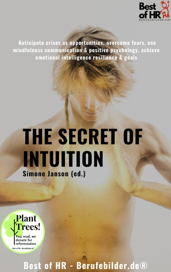 The Secret of Intuition - Anticipate crises as opportunities overcome fears use mindfulness communication & positive psychology achieve emotional intelligence resilience & goals - cover