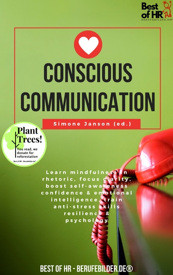 Conscious Communication - Learn mindfulness in rhetoric focus clarity boost self-awareness confidence & emotional intelligence train anti-stress skills resilience & psychology - cover