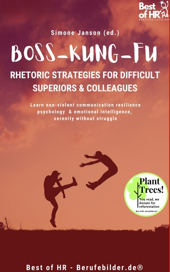Boss Kung Fu! Rhetoric Strategies for Difficult Superiors & Colleagues - Learn non-violent communication resilience psychology & emotional intelligence serenity without struggle - cover