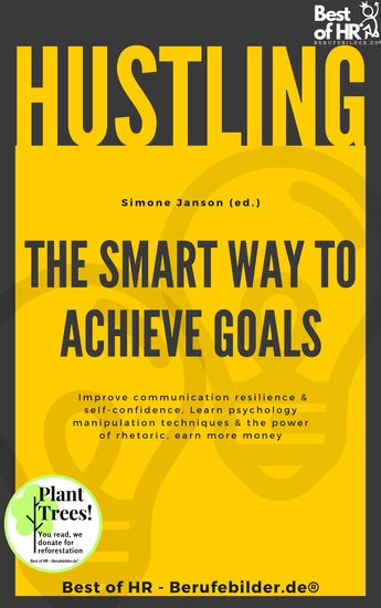 Hustling - The Smart Way to Achieve Goals - Improve communication resilience & self-confidence Learn psychology manipulation techniques & the power of rhetoric earn more money - cover