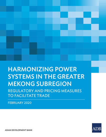 Harmonizing Power Systems in the Greater Mekong Subregion - Regulatory and Pricing Measures to Facilitate Trade - cover