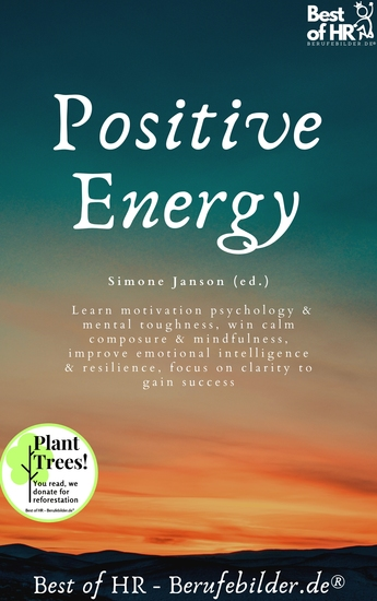 Positive Energy - Learn motivation psychology & mental toughness win calm composure & mindfulness improve emotional intelligence & resilience focus on clarity to gain success - cover