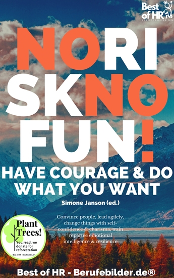 No Risk No Fun! Have Courage & Do What You Want - Convince people lead agilely change things with self-confidence & charisma train repartee emotional intelligence & resilience - cover