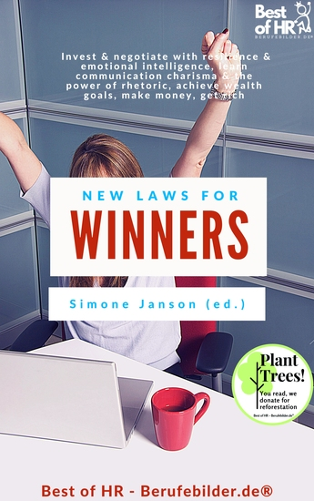 New Laws for Winners - Invest & negotiate with resilience & emotional intelligence learn communication charisma & the power of rhetoric achieve wealth goals make money get rich - cover